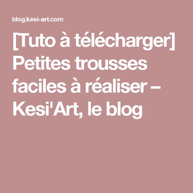 [Tuto à télécharger] Petites trousses faciles à réaliser – Kesi'Art, le blog