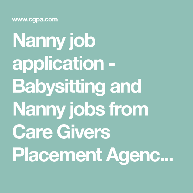 nanny job application babysitting and nanny jobs from care givers