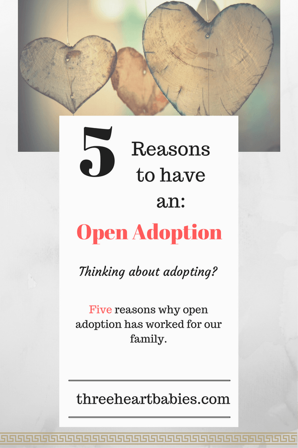 Are you scared to adopt? Are you worried about open adoption?Here are FIVE reasons to have an open adoption http://threeheartbabies.com/open-adoption