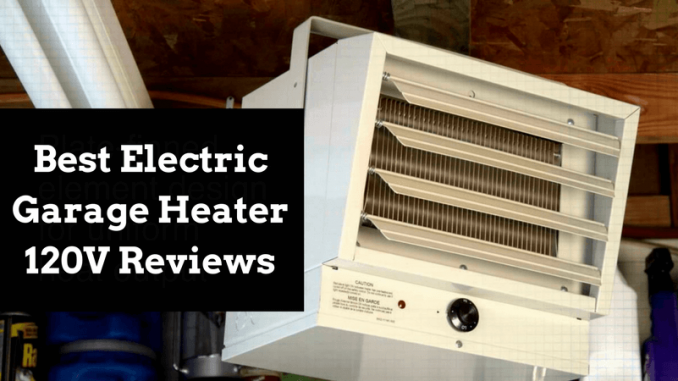 Best Electric Garage Heater 120v Top Reviewed Heaters Of 2020