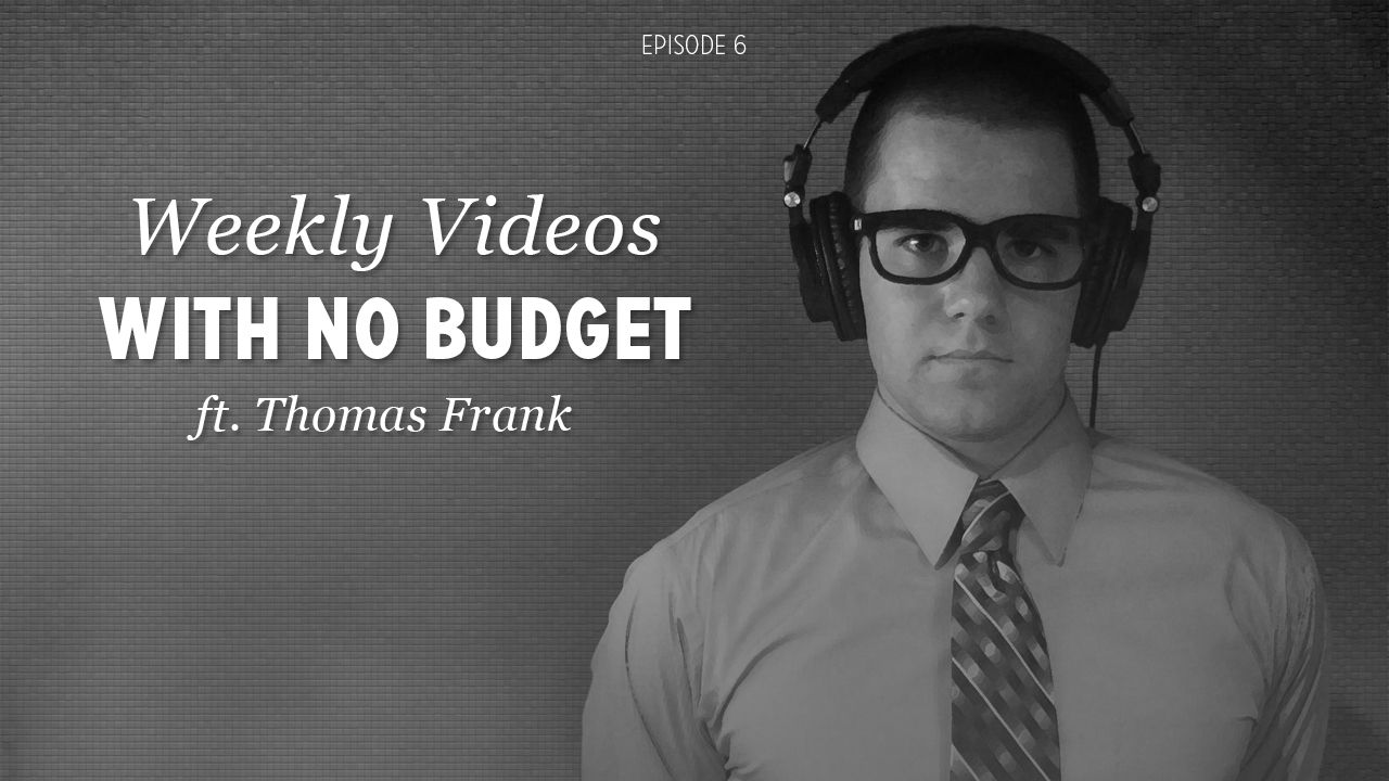Weekly Videos with No Budget ft. Thomas Frank (DVG 006)
