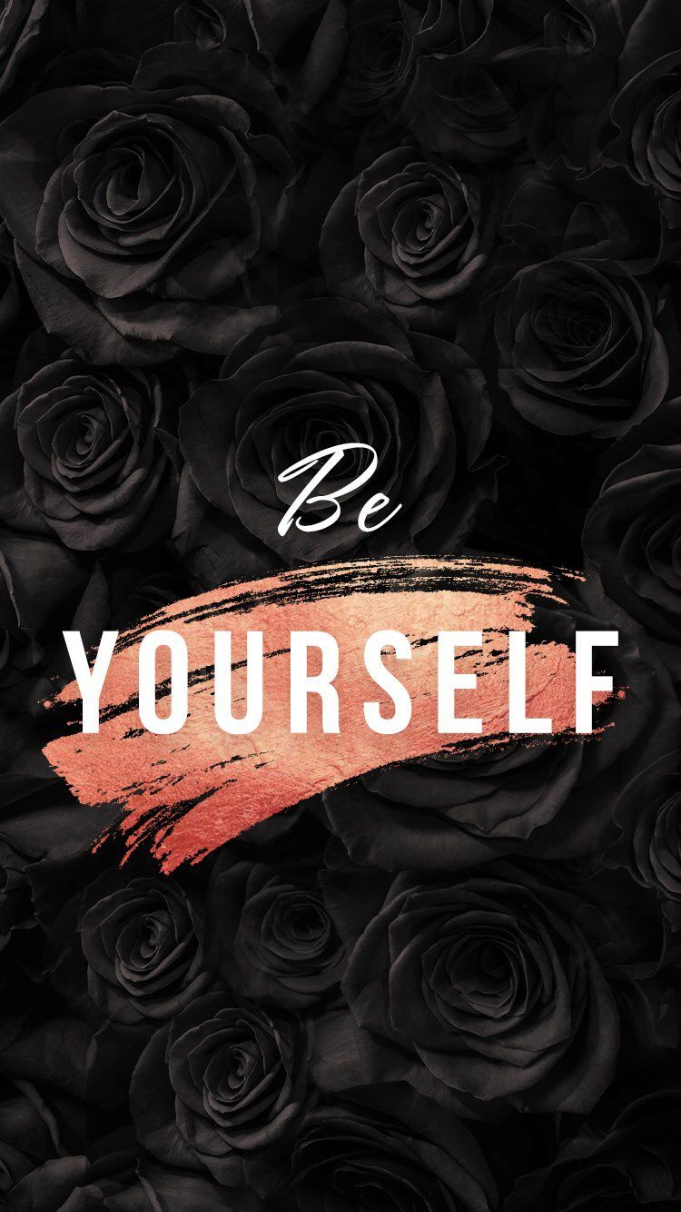 Be Yourself Wallpaper Backgrounds Inspirational Wallpapers Black Wallpaper Iphone Screen Wallpaper