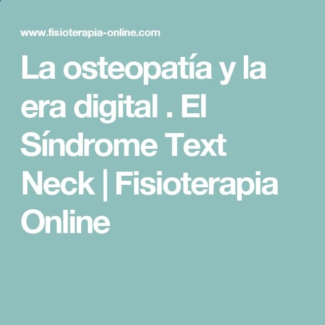 La osteopatía y la era digital . El Síndrome Text Neck   Fisioterapia Online