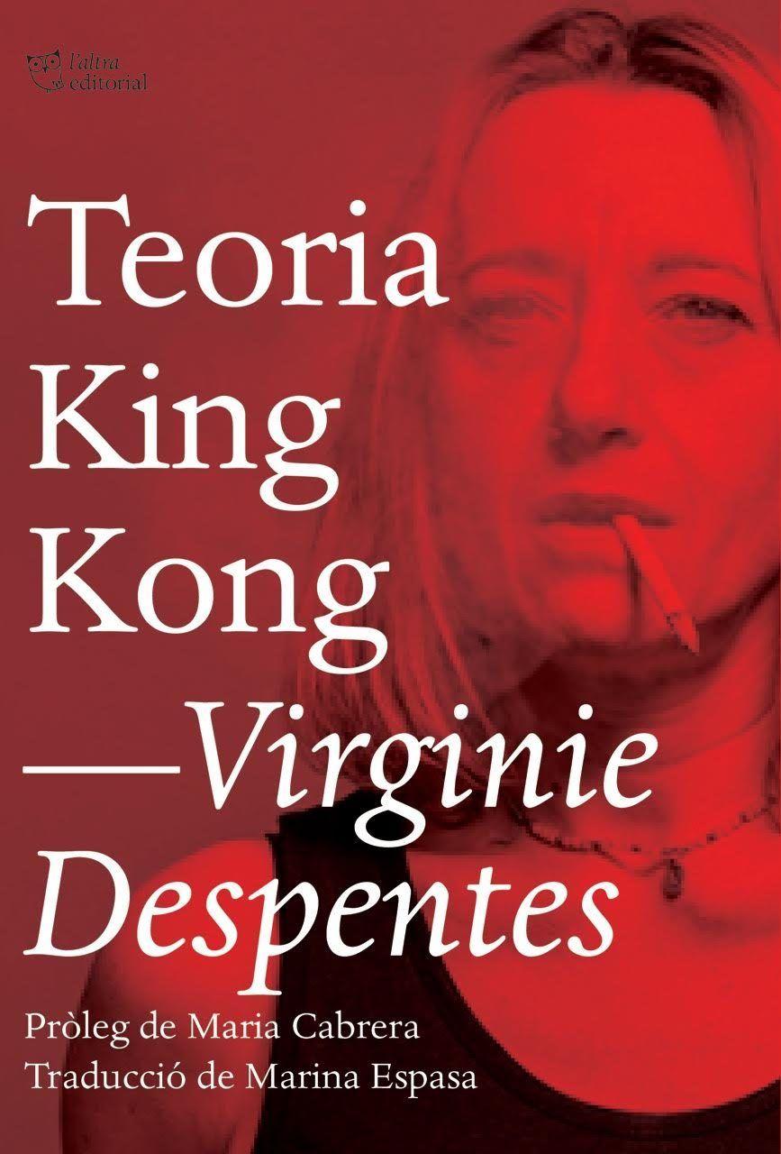 Teoria King Kong Virginie Despentes Http Bibliotecadefigueres Cat Public Fons Novetats Files 3 Novetatsmar C3 A72018 Pdf King Kong Teoría Pdf Libros