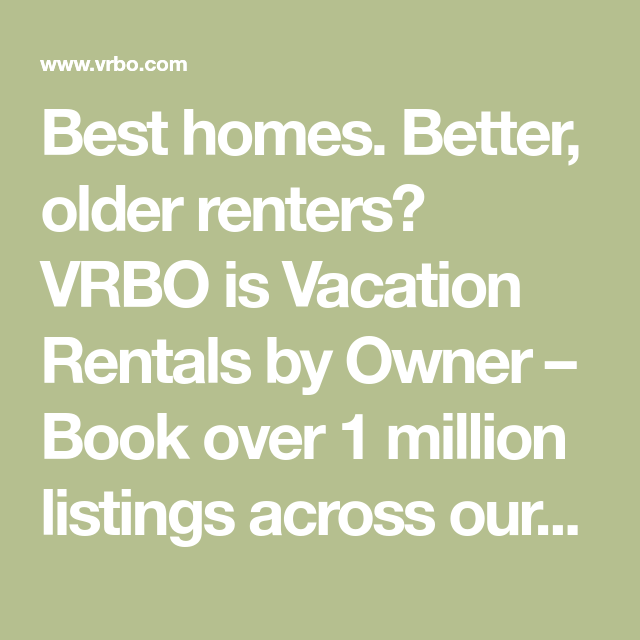 Best Homes. Better, Older Renters? VRBO Is Vacation