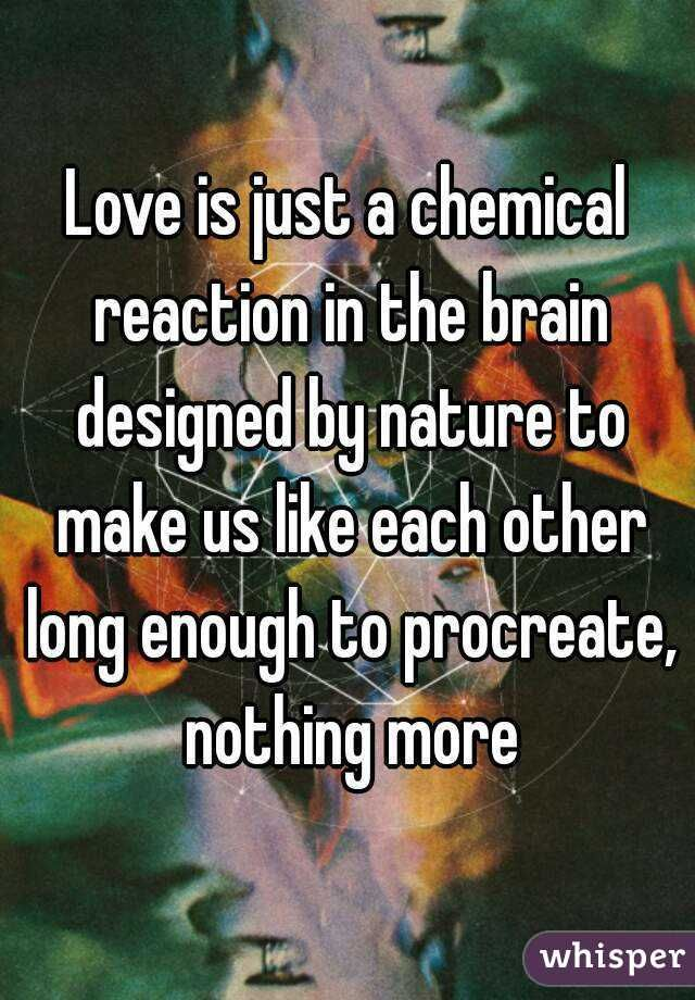 Afbeeldingsresultaat Voor Love Is Just A Chemical Reaction