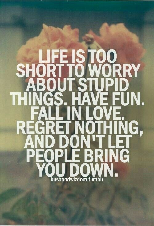 Live Your Life To The Fullest And Don T Worry About All The Bull