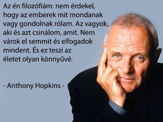 idézetek rólam facebookra Anthony Hopkins életfilozófiája. A kép forrása: dr. Tihanyi László
