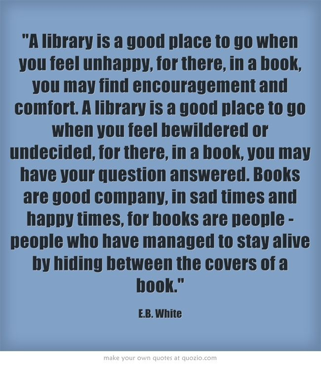 Undecided Love Quotes: A Library Is A Good Place To Go When You Feel Unhappy, For