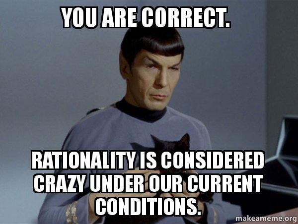 83aa27e3eb81124cec2eb2c3371c6fbb spock memes you are correct rationality is considered crazy under