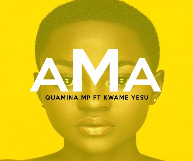 Quamina Mp Ama Ft Kwame Yesu In 2020 Ama African Music Music Download