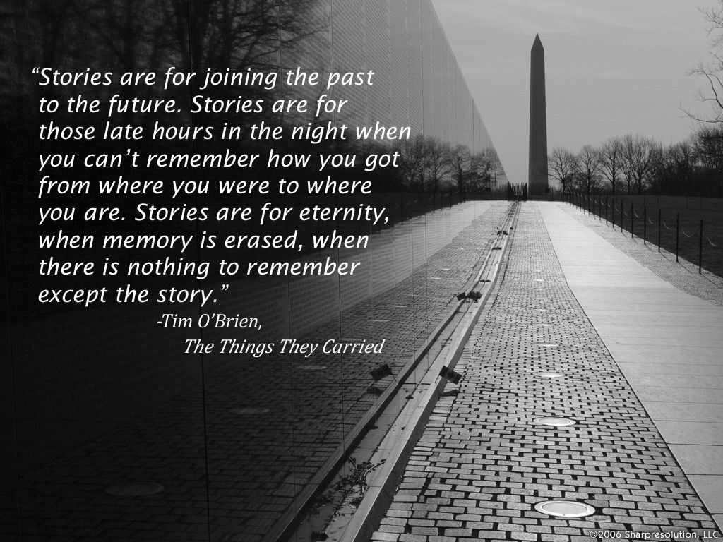 The Things They Carried Quotes Stories Are For Eternity When Memory Is Erased When There Is