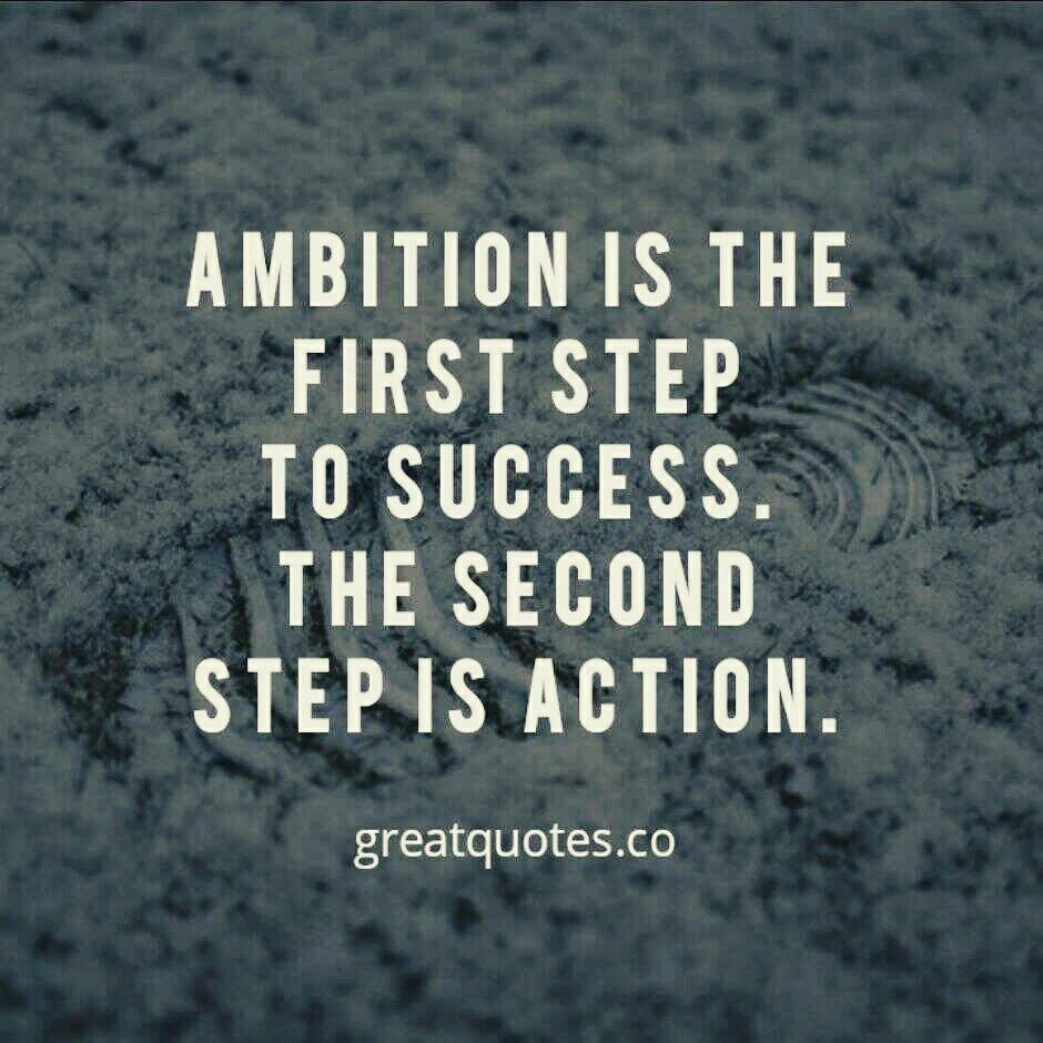 Ambition Is The First Step To Success. The Second Step Is