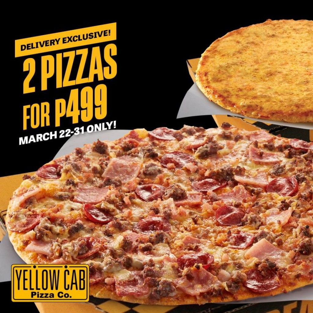 Yellow Cab Pizza S 2 For P499 Delivery Promo Until March 31 2019