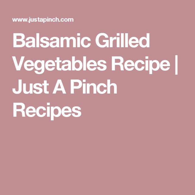 Balsamic Grilled Vegetables Recipe | Just A Pinch Recipes