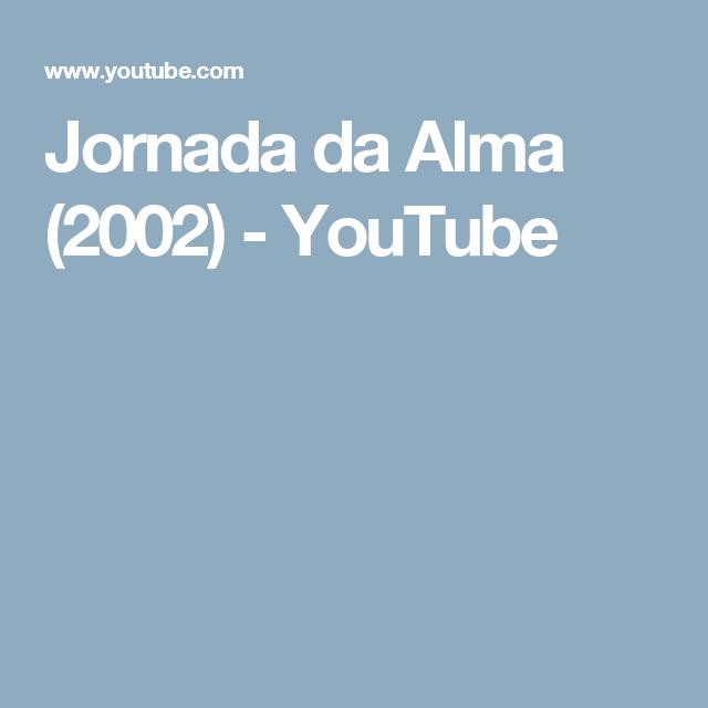Jornada da Alma (2002) - YouTube