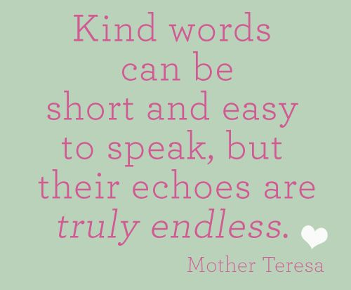 Kind Words Can Be Short And Easy To Speak, But Their