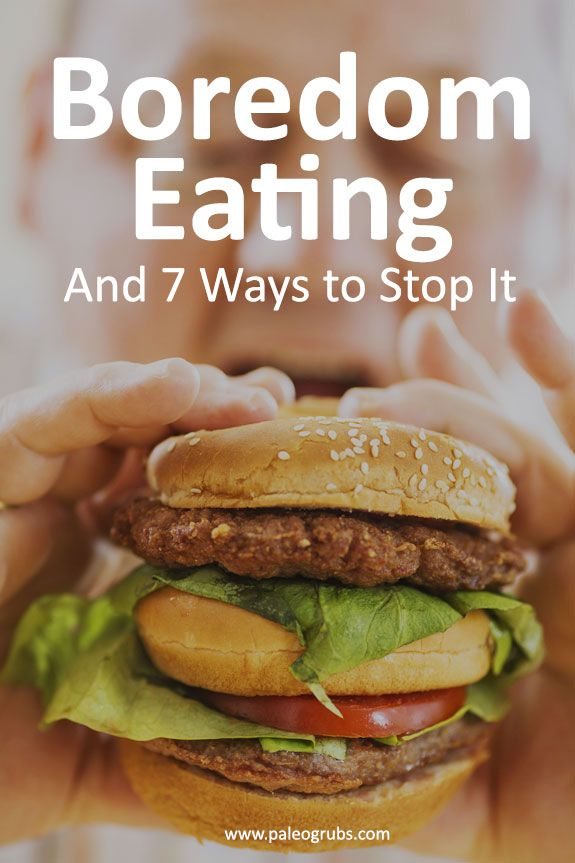 Boredom Eating And 7 Ways To Stop Paleo Grubs Paleo Nutrition Eat