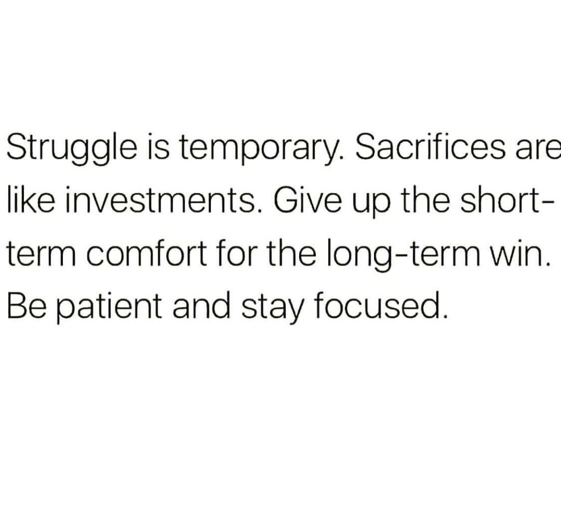 Struggle Is Temporary Sacrifices Are Like Investments Give Up