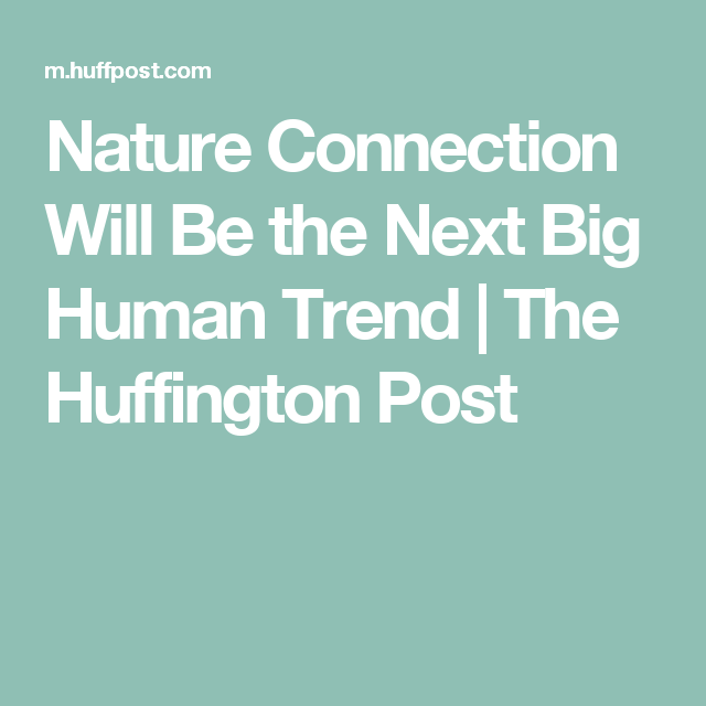 Nature Connection Will Be the Next Big Human Trend | The Huffington Post