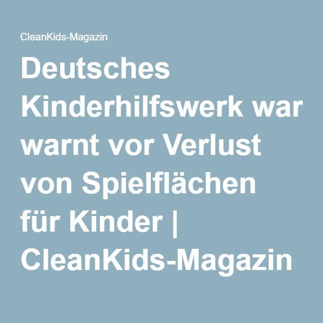 Deutsches Kinderhilfswerk warnt vor Verlust von Spielflächen für Kinder | CleanKids-Magazin