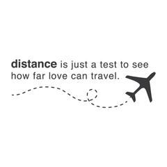 """Love is just a test to see how far love can travel."" And also gives you lots of space to do your own thing. That's not a bad gig either...."