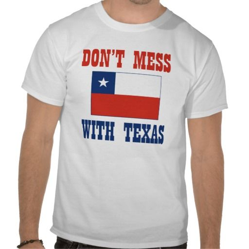 Don T Mess With Texas W Chilean Flag T Shirt Zazzle Com Shirts Chilean Flag Flag Shirt