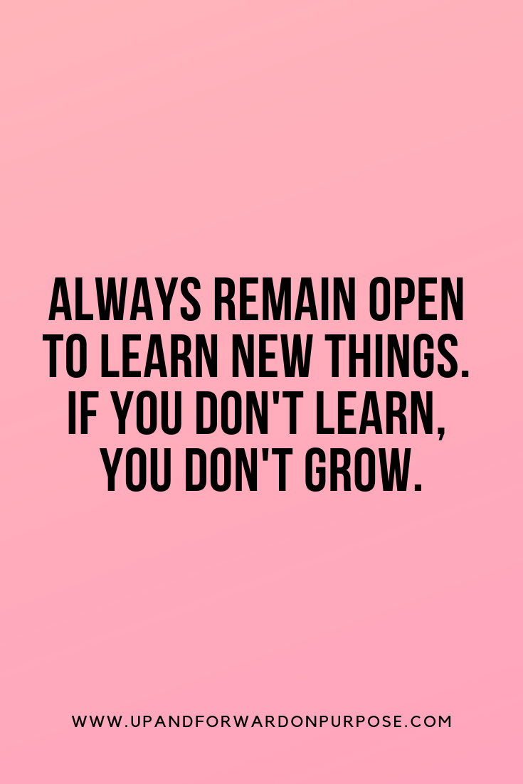 Life Lessons Learning New Things Quotes Sales Motivation Quotes Open Minded Quotes