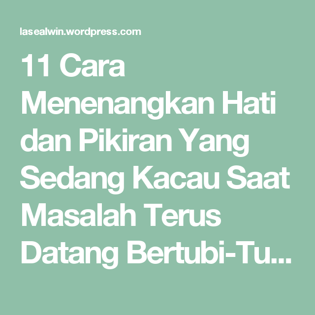 11 Cara Menenangkan Hati Dan Pikiran Yang Sedang Kacau Saat Masalah Terus Datang Bertubi Tubi Menang Bersama Indonesia Strong From V Berenang Masakan Bijak