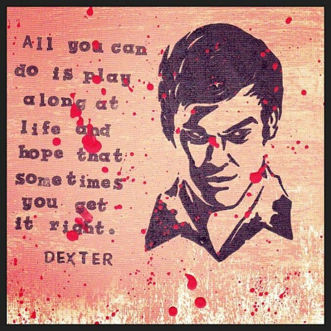 Dexter S Quotes Dexter Quotes Dexter Morgan Quotes Dexter Seasons