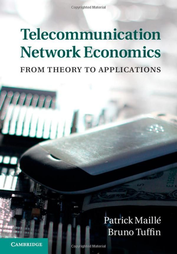 Telecommunication Network Economics: From Theory to Applications: Patrick Maillé, Bruno Tuffin: UConn access.