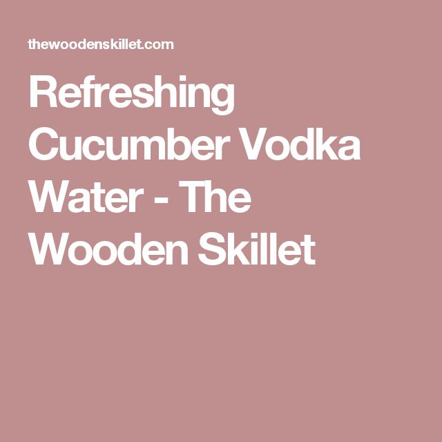 Cucumber Vodka, Refreshing