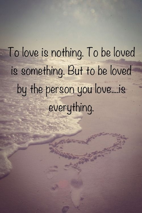 To Be Loved By You Is Everything To Love Pinterest Love Interesting Love And Inspirational Quotes