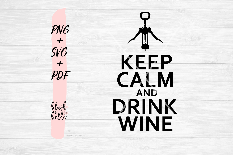 Keep Calm & Drink Wine PNG SVG PDF by BlushandBelle