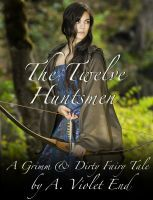 The Twelve Huntsmen, A Grimm & Dirty Fairy Tale, an ebook by A. Violet End at Smashwords