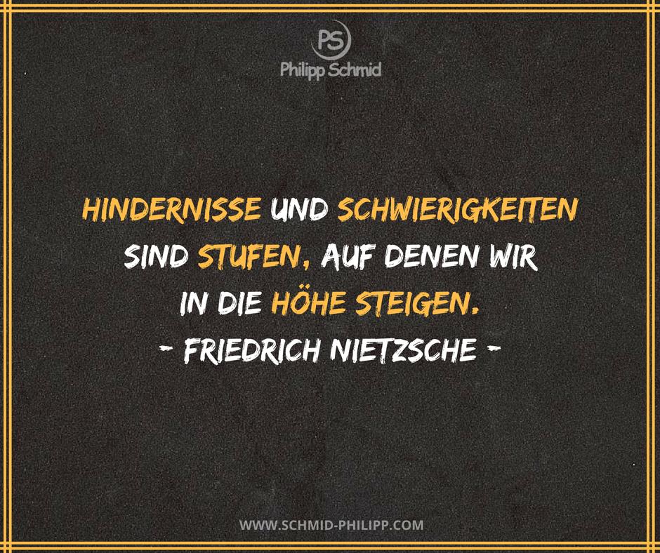 Hindernisse Und Schwierigkeiten Sind Stufen Auf Denen Wir In Die Hohe Steigen Friedrich Nietzsche Impulsdestages Weisheiten Zitate Spruche Wahre Worte