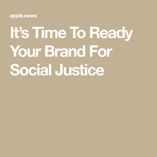 It S Time To Ready Your Brand For Social Justice Social Justice Justice Social