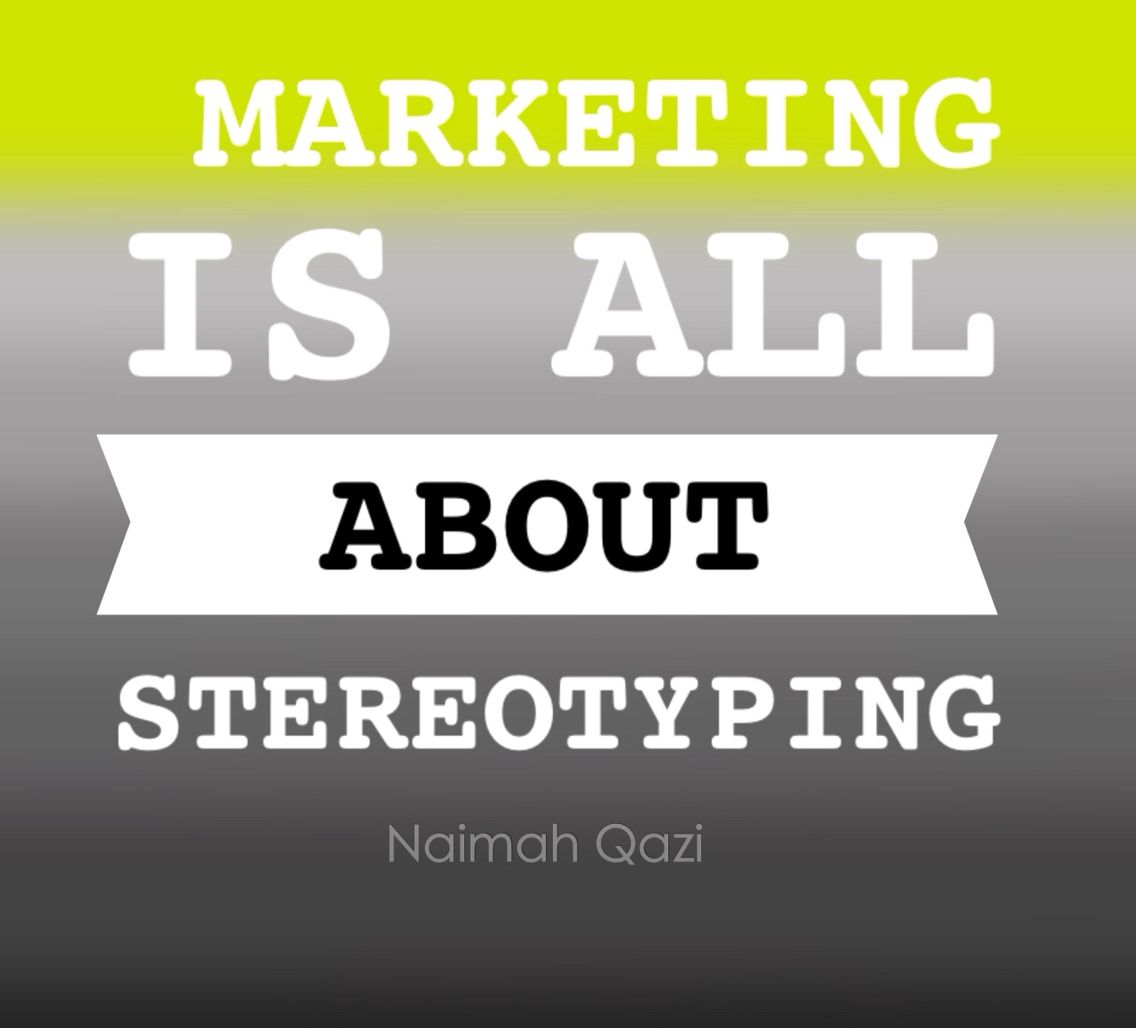 Marketing is all about stereotyping Naimah Qazi