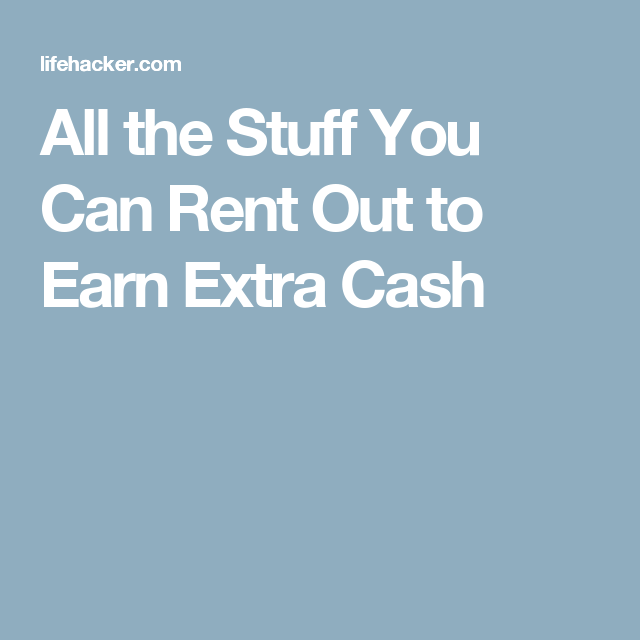 All the Stuff You Can Rent Out to Earn Extra Cash