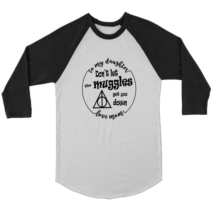 To My Daughter Don t Let The Muggles Get You Down Love Mom   Canvas 3 4 Raglan Shirt High quality ceramic mug, Dishwasher safe, Microwave safe, White gloss 11 oz, Decorated with full wrap dye sublimation