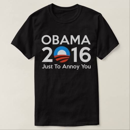 (Obama 2016 Just To Annoy You Tee Shirt)  AntiTrump  Campaign  Clinton a2f631090