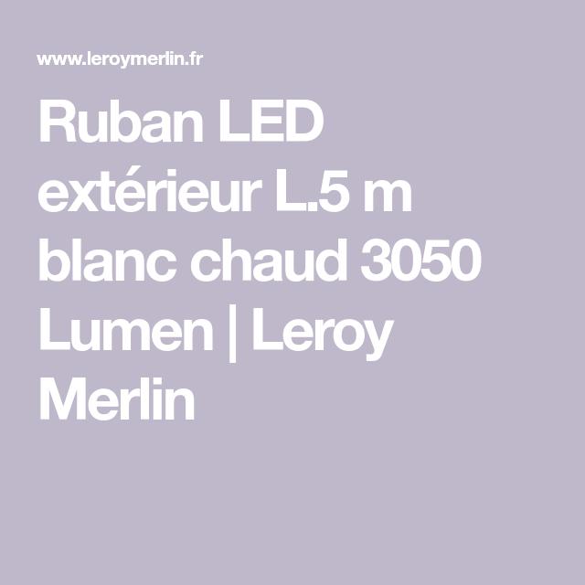 Ruban Led Exterieur L 5 M Blanc Chaud 3050 Lumen Leroy Merlin En 2020 Ruban Led Exterieur Ruban Led Led
