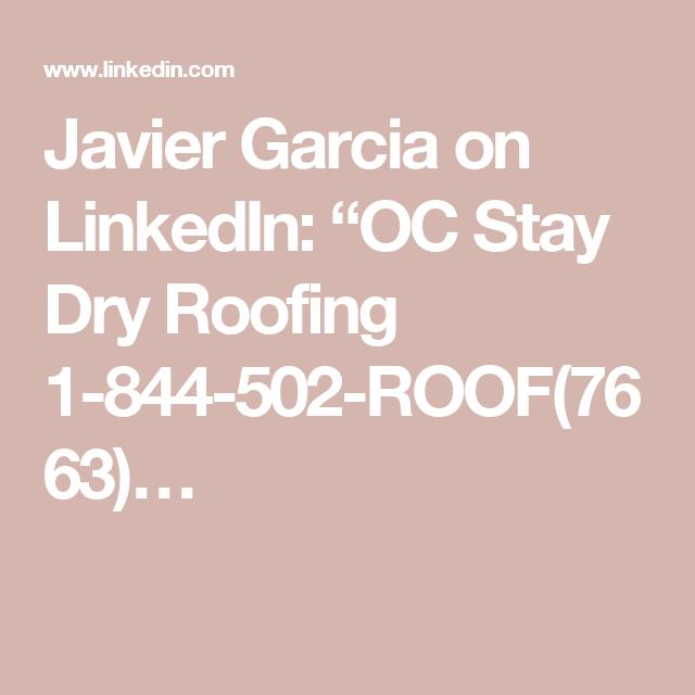 Javier Garcia On Linkedin Oc Stay Dry Roofing 1 844 502 Roof 7663 Roofing Roof Javier Garcia