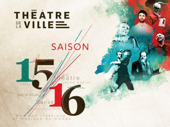 Théâtre de la Ville | Saison 2015-2016: plus de 60 spectacles pour tous les publics!