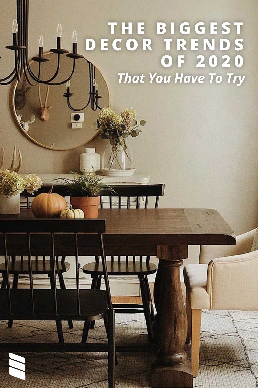 The 9 Biggest Decor Trends To Try In 2020 Blinds Com Fall Dining Room Table Trending Decor Fall Dining Room