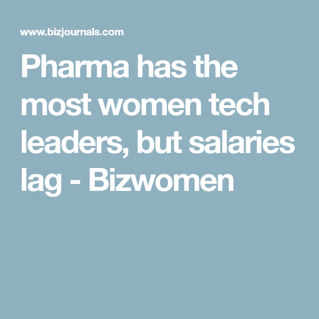 Pharma Has The Most Women Tech Leaders But Salaries Lag