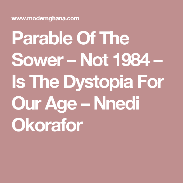 Parable Of The Sower – Not 1984 – Is The Dystopia For Our Age – Nnedi Okorafor