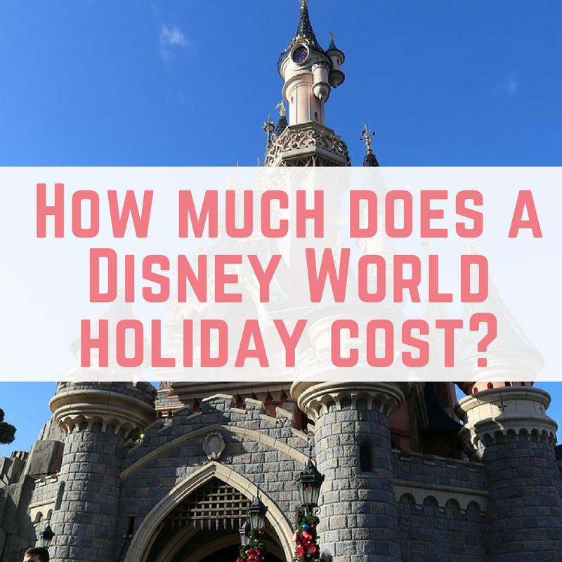 How much does a Disney World holiday cost | Disney world ...