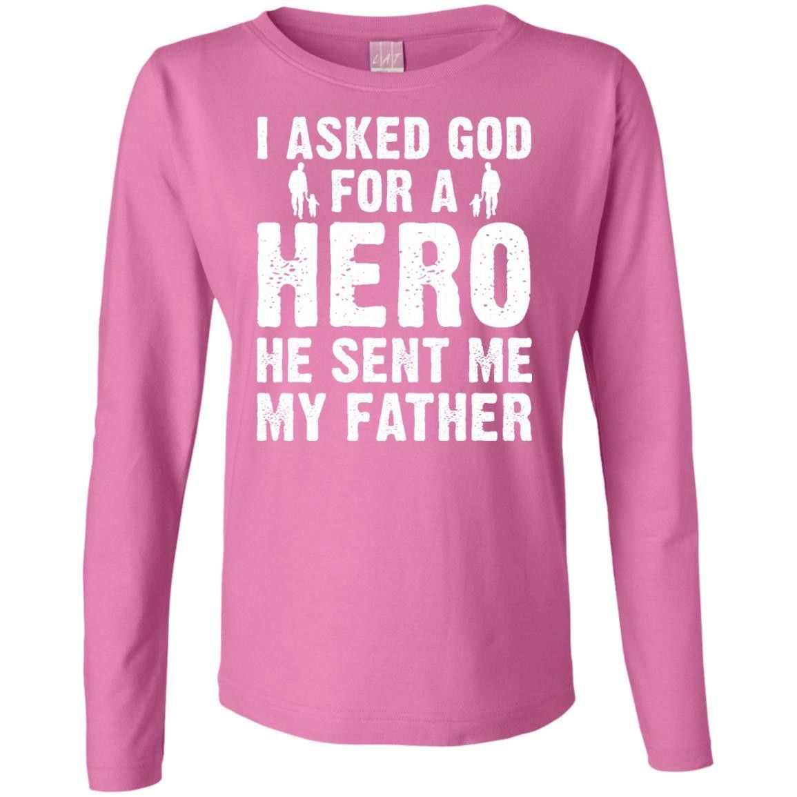 I Asked God for a Hero He Sent Me My Father Ladies' Long Sleeve Cotton TShirt