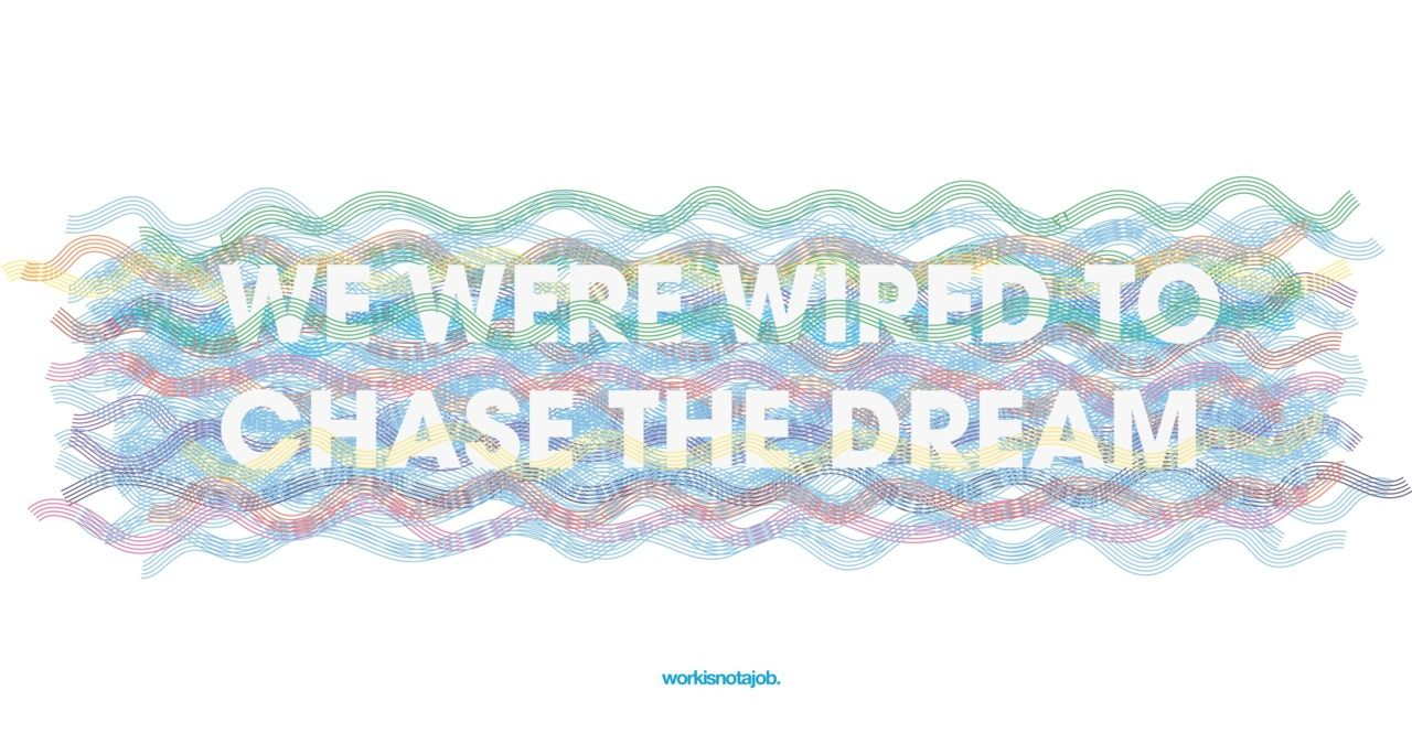 We were wired to chase the dream.. \